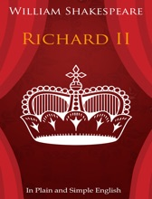 King Richard the Second - In Plain and Simple English