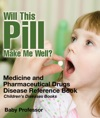 Will This Pill Make Me Well Medicine And Pharmaceutical Drugs - Disease Reference Book  Childrens Diseases Books