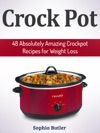 Crock Pot 48 Absolutely Amazing Crockpot Recipes For Weight Loss