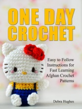 One Day Crochet: Easy to Follow Instructions for Fast Learning Afghan Crochet Patterns