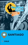 Vacation Goose Travel Guide Santiago Chile