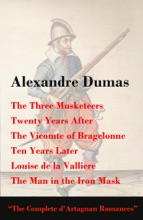 The Three Musketeers + Twenty Years After + The Vicomte of Bragelonne + Ten Years Later + Louise de la Valliere + The Man in the Iron Mask (The Complete d'Artagnan Romances)