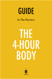 Guide to Tim Ferriss's The 4-Hour Body by Instaread