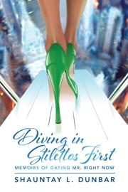 Diving in Stilettos First - Shauntay L. Dunbar