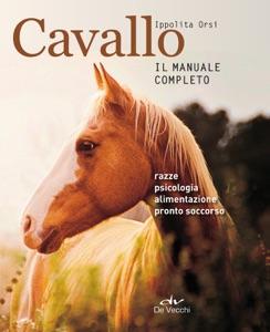 Cavallo. Il manuale completo da Ippolita Orsi