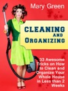Cleaning And Organizing 33 Awesome Tricks On How To Clean And Organize Your Whole House In Less Than 2 Weeks
