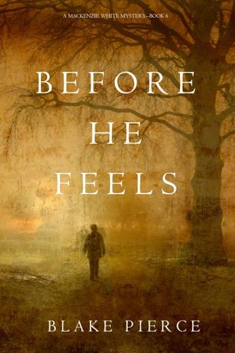Blake Pierce - Before He Feels (A Mackenzie White Mystery—Book 6)