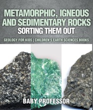 Metamorphic, Igneous and Sedimentary Rocks : Sorting Them Out - Geology for Kids  Children's Earth Sciences Books