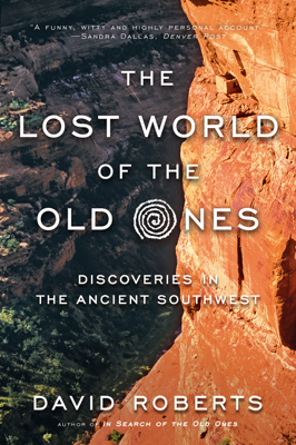 David Roberts - The Lost World of the Old Ones: Discoveries in the Ancient Southwest book