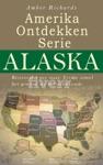 Amerika Ontdekken Serie Alaska  Reisverslag Per Staat  Ervaar Zowel Het Gewone Als Het Onbekende