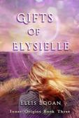 Gifts of Elysielle: Inner Origins Book Three