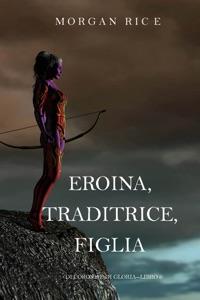 Eroina, Traditrice, Figlia (Di Corone e di Gloria—Libro 6) Book Cover
