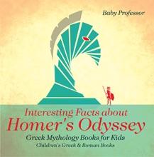 Interesting Facts about Homer's Odyssey - Greek Mythology Books for Kids  Children's Greek & Roman Books