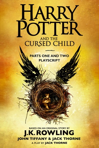 J.K. Rowling, John Tiffany & Jack Thorne - Harry Potter and the Cursed Child - Parts One and Two: The Official Playscript of the Original West End Production