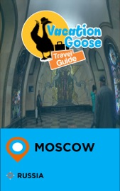 VACATION GOOSE TRAVEL GUIDE MOSCOW RUSSIA