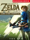 The Legend Of Zelda Breath Of The Wild Nintendo Switch Game Guide Unofficial