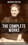 The Complete Works Of Beatrix Potter 22 Childrens Books With 650 Original Illustrations In One Volume