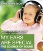 My Ears are Special : The Science of Sound - Physics Book for Children  Children's Physics Books