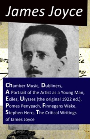 DOWNLOAD OF THE COLLECTED WORKS OF JAMES JOYCE: CHAMBER MUSIC + DUBLINERS + A PORTRAIT OF THE ARTIST AS A YOUNG MAN + EXILES + ULYSSES (THE ORIGINAL 1922 ED.) + POMES PENYEACH + FINNEGANS WAKE + STEPHEN HERO + THE CRITICAL WRITINGS OF JAMES JOYCE PDF EBOO