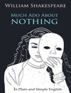 Much Ado About Nothing - In Plain And Simple English A Modern Translation And The Original Version