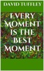 Every Moment Is The Best Moment: The Essence of Enlightenment