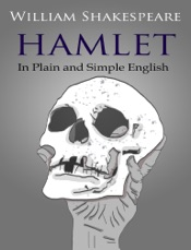 Hamlet - In Plain and Simple English (A Modern Translation and the Original Version)