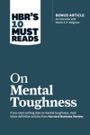HBRs 10 Must Reads On Mental Toughness With Bonus Interview Post-Traumatic Growth And Building Resilience With Martin Seligman HBRs 10 Must Reads