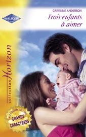 Download Trois enfants à aimer - Une merveilleuse découverte (Harlequin Horizon)