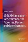 3D TCAD Simulation For Semiconductor Processes Devices And Optoelectronics