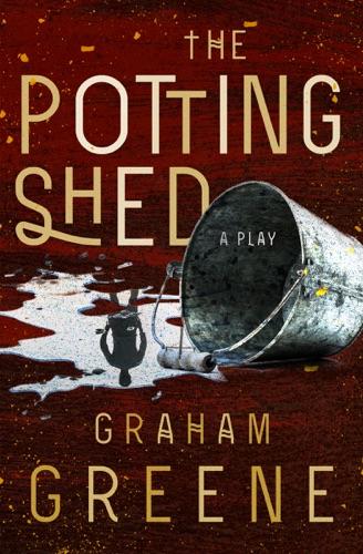 Graham Greene - The Potting Shed