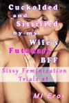 Cuckolded And Sissified By My Wifes Futanari BFF Sissy Feminization Trials 1
