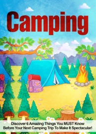 Camping Discover 6 Amazing Things You Must Know Before Your Next Camping Trip To Make It Spectacular