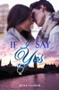 If I Say Yes (Love & Alternatives #1)