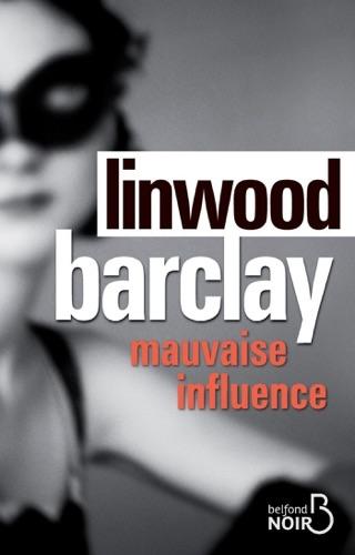 Linwood Barclay - Mauvaise influence