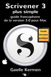 Scrivener 3 plus simple: guide francophone de la version 3.0 pour Mac