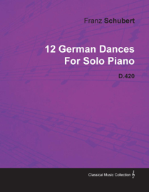 12 German Dances by Franz Schubert for Solo Piano D.420