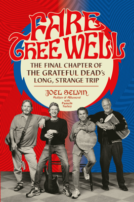 Fare Thee Well - Joel Selvin & Pamela Turley book