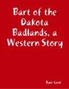 Bart Of The Dakota Badlands A Western Story
