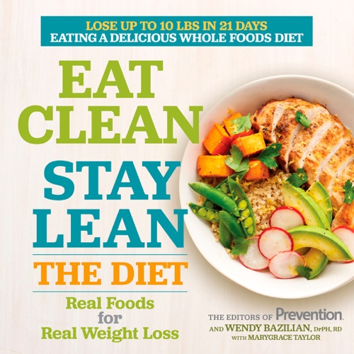 Editors of Prevention, Wendy Bazilian & Marygrace Taylor - Eat Clean, Stay Lean: The Diet