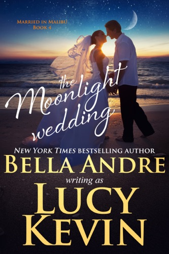 Bella Andre & Lucy Kevin - The Moonlight Wedding