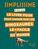 Simplissime - Le livre pour tout savoir sur les dinosaures le + facile du monde
