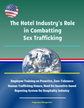 The Hotel Industry's Role in Combatting Sex Trafficking: Employee Training on Proactive, Zero-Tolerance Human Trafficking Stance, Need for Incentive-based Reporting System for Hospitality Industry