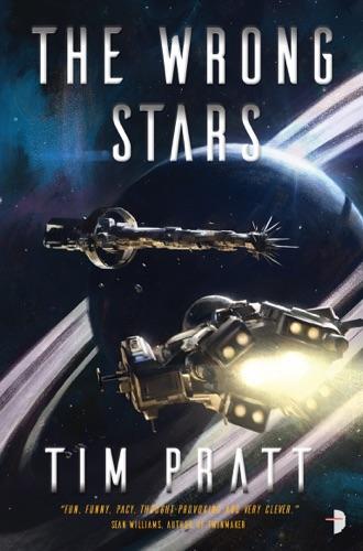 The Wrong Stars - Tim Pratt - Tim Pratt