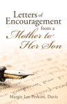 Letters Of Encouragement From A Mother To Her Son