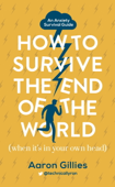 How to Survive the End of the World (When it's in Your Own Head)