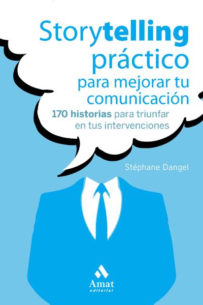 Storytelling práctico para mejorar tu comunicación by Stéphane Dangel