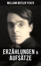 W.B. Yeats: Erzählungen & Aufsätze