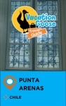 Vacation Goose Travel Guide Punta Arenas Chile