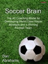 Soccer Brain The 4C Coaching Model For Developing World Class Player Mindsets And A Winning Football Team