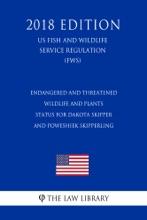 Endangered And Threatened Wildlife And Plants - Status For Dakota Skipper And Poweshiek Skipperling (US Fish And Wildlife Service Regulation) (FWS) (2018 Edition)